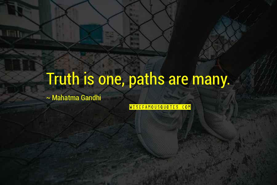 Truth By Gandhi Quotes By Mahatma Gandhi: Truth is one, paths are many.