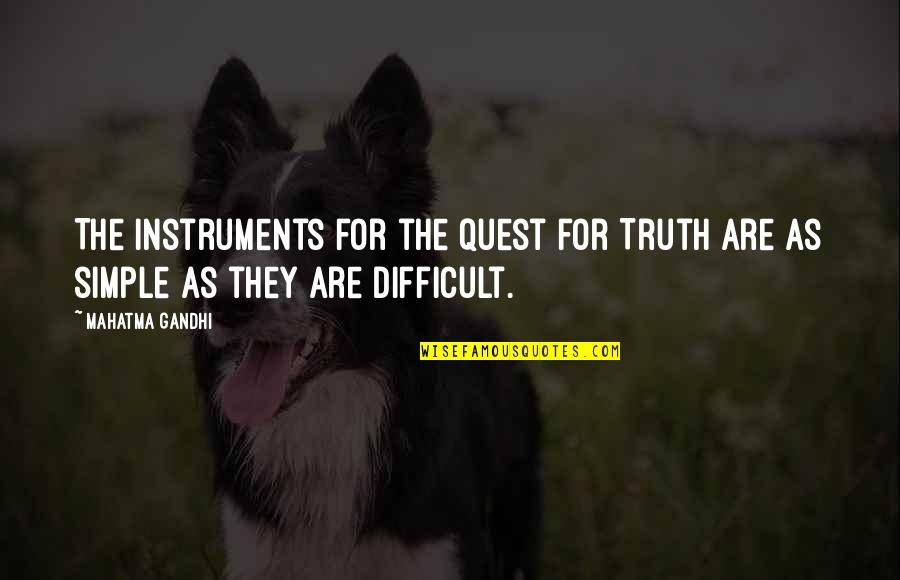 Truth By Gandhi Quotes By Mahatma Gandhi: The instruments for the quest for Truth are