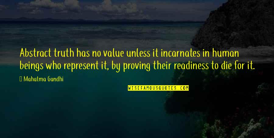 Truth By Gandhi Quotes By Mahatma Gandhi: Abstract truth has no value unless it incarnates