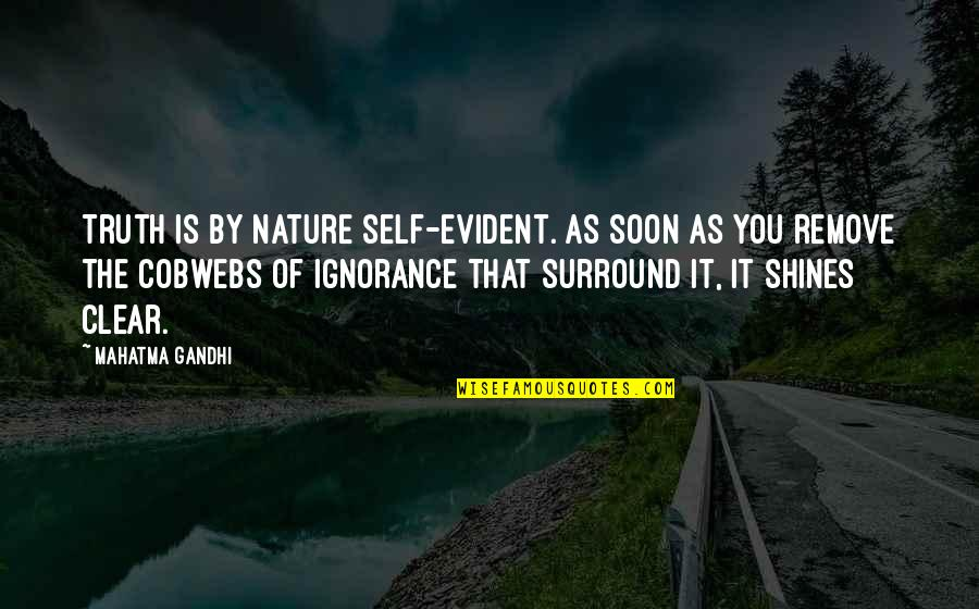 Truth By Gandhi Quotes By Mahatma Gandhi: Truth is by nature self-evident. As soon as