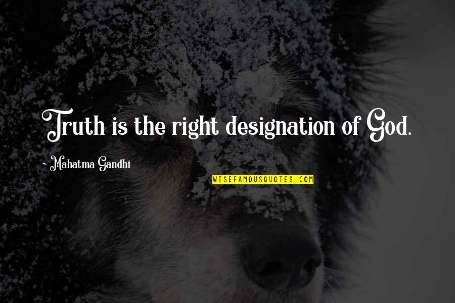 Truth By Gandhi Quotes By Mahatma Gandhi: Truth is the right designation of God.