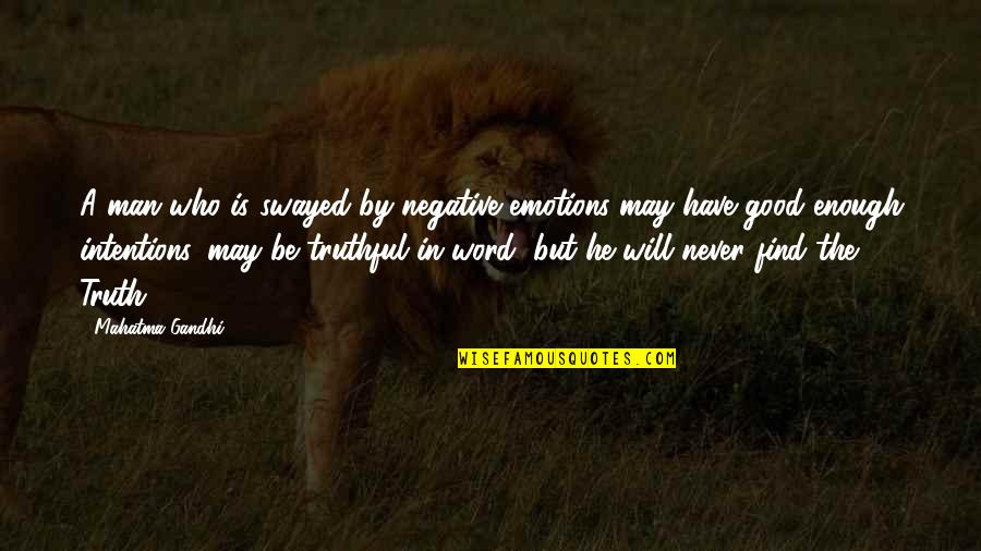 Truth By Gandhi Quotes By Mahatma Gandhi: A man who is swayed by negative emotions