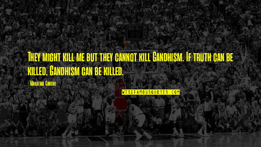 Truth By Gandhi Quotes By Mahatma Gandhi: They might kill me but they cannot kill