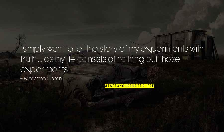Truth By Gandhi Quotes By Mahatma Gandhi: I simply want to tell the story of