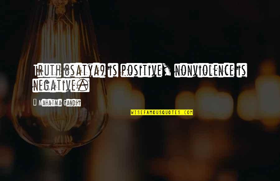 Truth By Gandhi Quotes By Mahatma Gandhi: Truth (satya) is positive, nonviolence is negative.