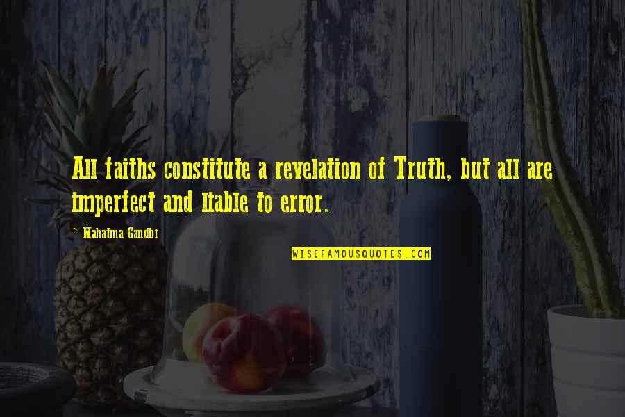 Truth By Gandhi Quotes By Mahatma Gandhi: All faiths constitute a revelation of Truth, but