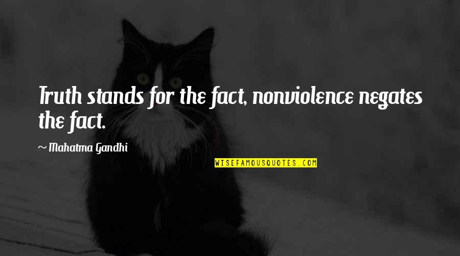 Truth By Gandhi Quotes By Mahatma Gandhi: Truth stands for the fact, nonviolence negates the