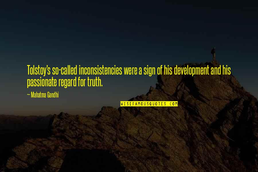 Truth By Gandhi Quotes By Mahatma Gandhi: Tolstoy's so-called inconsistencies were a sign of his