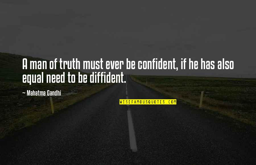 Truth By Gandhi Quotes By Mahatma Gandhi: A man of truth must ever be confident,