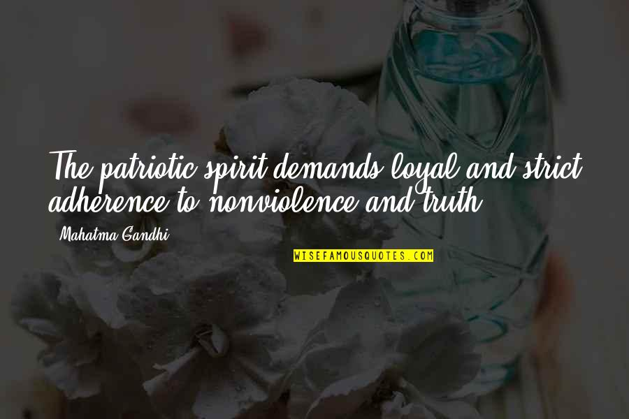 Truth By Gandhi Quotes By Mahatma Gandhi: The patriotic spirit demands loyal and strict adherence