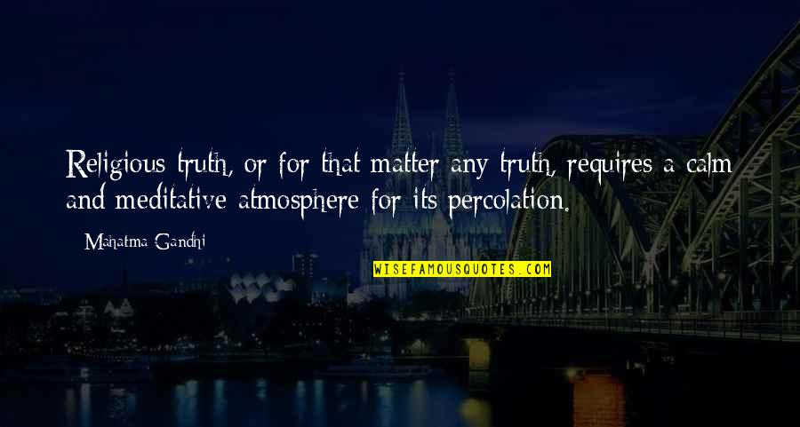 Truth By Gandhi Quotes By Mahatma Gandhi: Religious truth, or for that matter any truth,