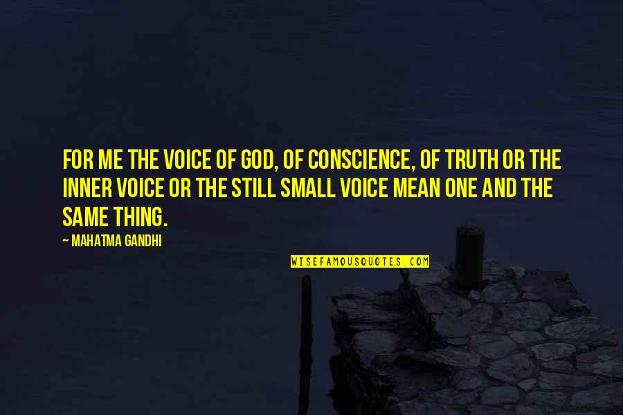 Truth By Gandhi Quotes By Mahatma Gandhi: For me the Voice of God, of Conscience,