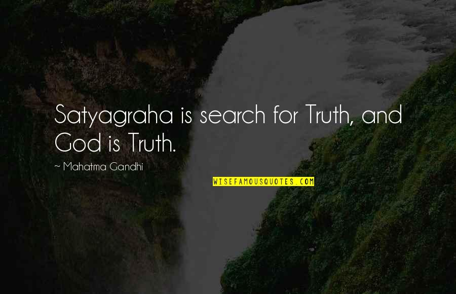 Truth By Gandhi Quotes By Mahatma Gandhi: Satyagraha is search for Truth, and God is