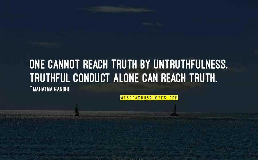 Truth By Gandhi Quotes By Mahatma Gandhi: One cannot reach Truth by untruthfulness. Truthful conduct