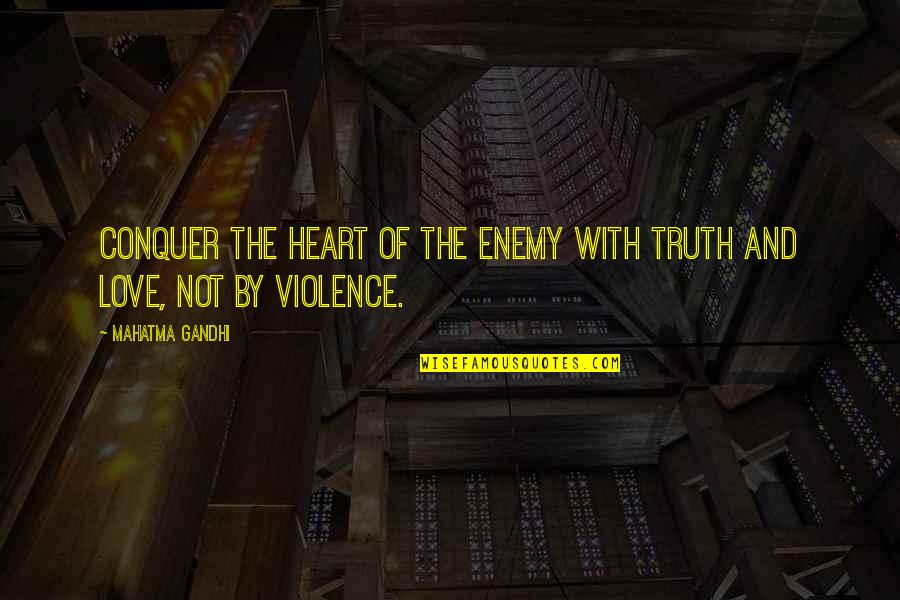 Truth By Gandhi Quotes By Mahatma Gandhi: Conquer the heart of the enemy with truth