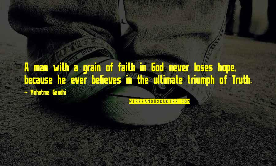 Truth By Gandhi Quotes By Mahatma Gandhi: A man with a grain of faith in