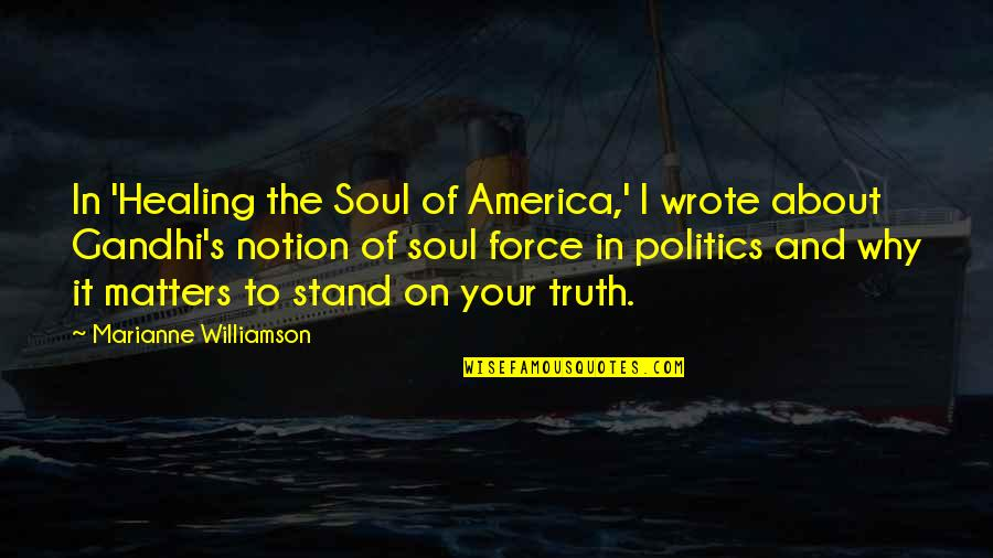 Truth By Gandhi Quotes By Marianne Williamson: In 'Healing the Soul of America,' I wrote