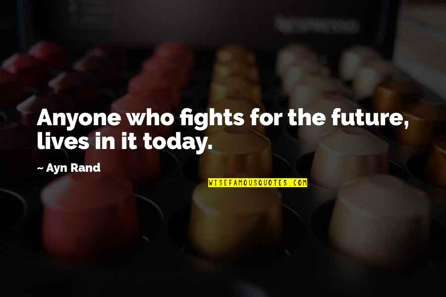 Truth Comes Out Eventually Quotes By Ayn Rand: Anyone who fights for the future, lives in
