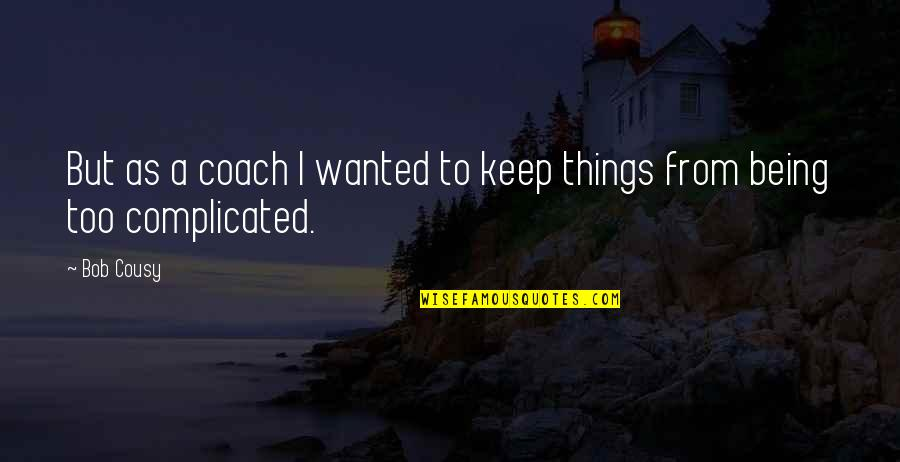 Truth Comes Out Eventually Quotes By Bob Cousy: But as a coach I wanted to keep