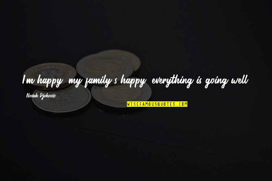 Truth Comes Out Eventually Quotes By Novak Djokovic: I'm happy, my family's happy, everything is going