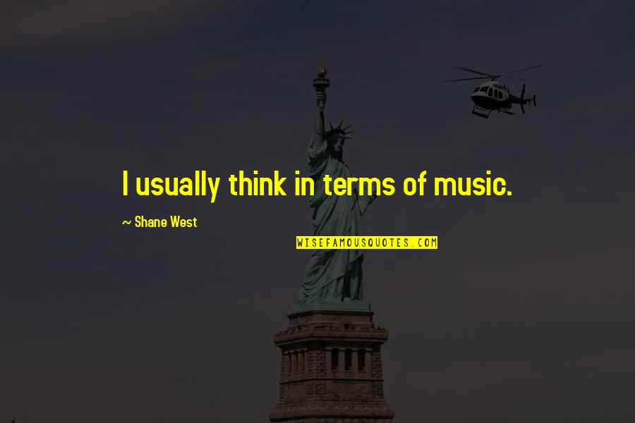 Truth Comes Out Eventually Quotes By Shane West: I usually think in terms of music.