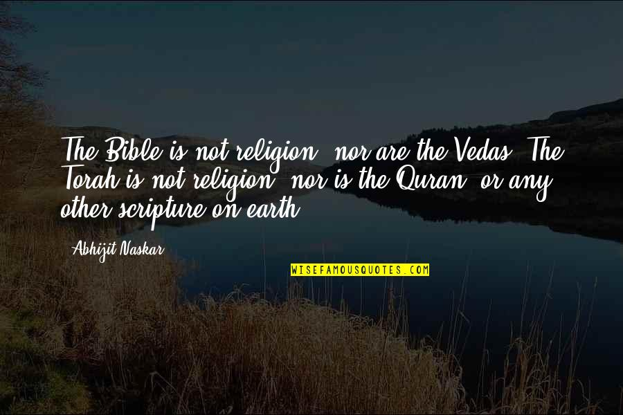Truth In The Bible Quotes By Abhijit Naskar: The Bible is not religion, nor are the