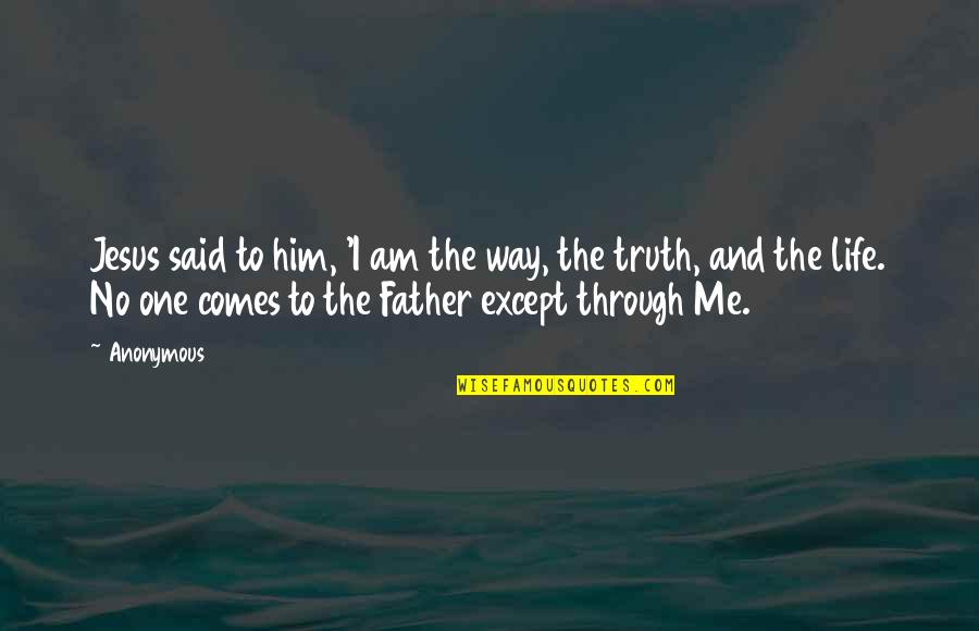 Truth In The Bible Quotes By Anonymous: Jesus said to him, 'I am the way,