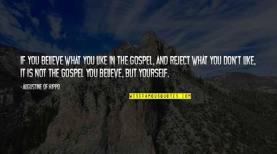 Truth In The Bible Quotes By Augustine Of Hippo: If you believe what you like in the