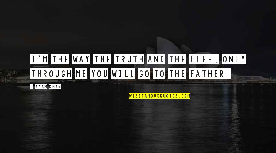 Truth In The Bible Quotes By Ayan Khan: I'm the way the truth and the life.