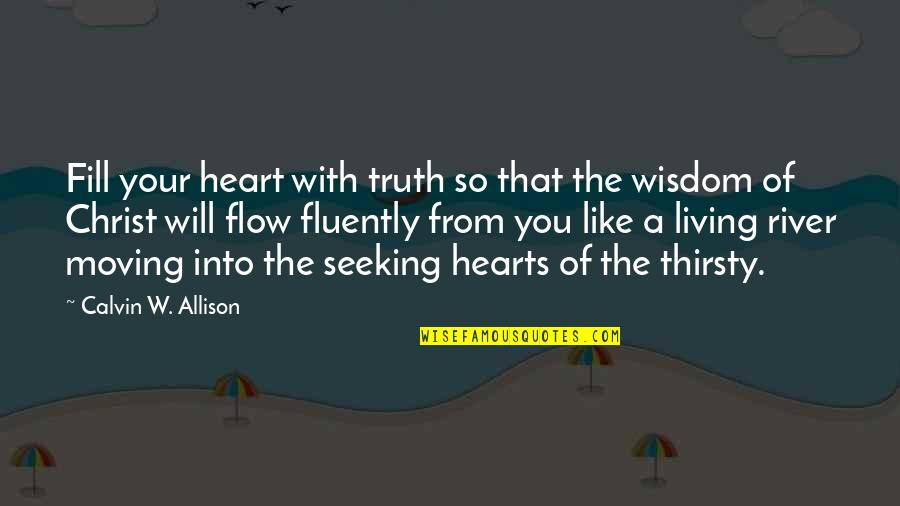 Truth In The Bible Quotes By Calvin W. Allison: Fill your heart with truth so that the