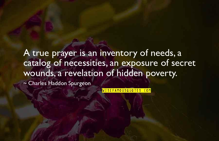 Truth In The Bible Quotes By Charles Haddon Spurgeon: A true prayer is an inventory of needs,