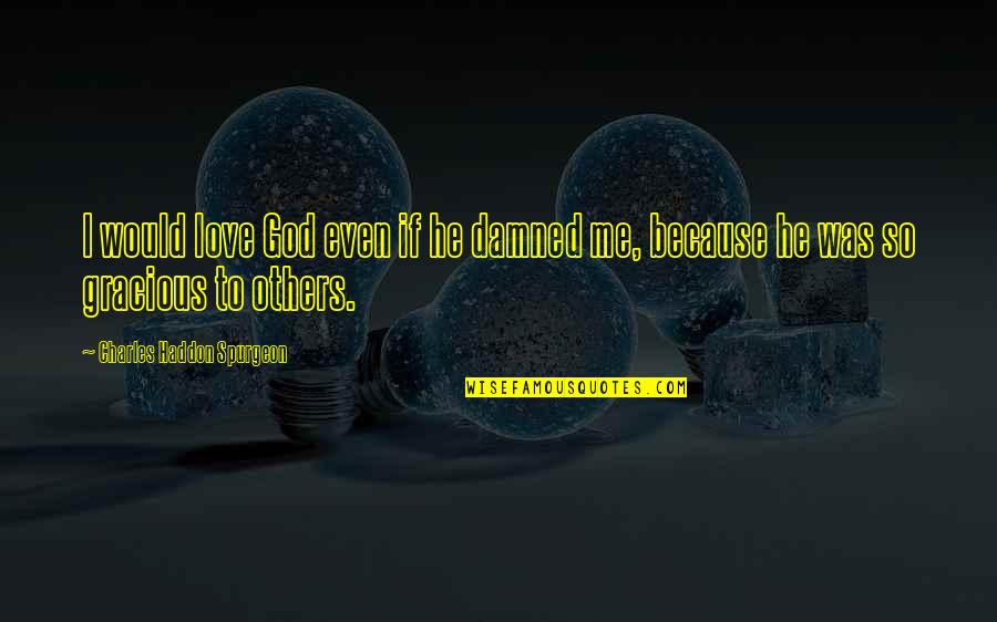 Truth In The Bible Quotes By Charles Haddon Spurgeon: I would love God even if he damned