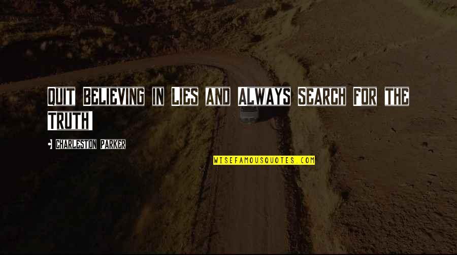 Truth In The Bible Quotes By Charleston Parker: Quit Believing in Lies and Always Search For