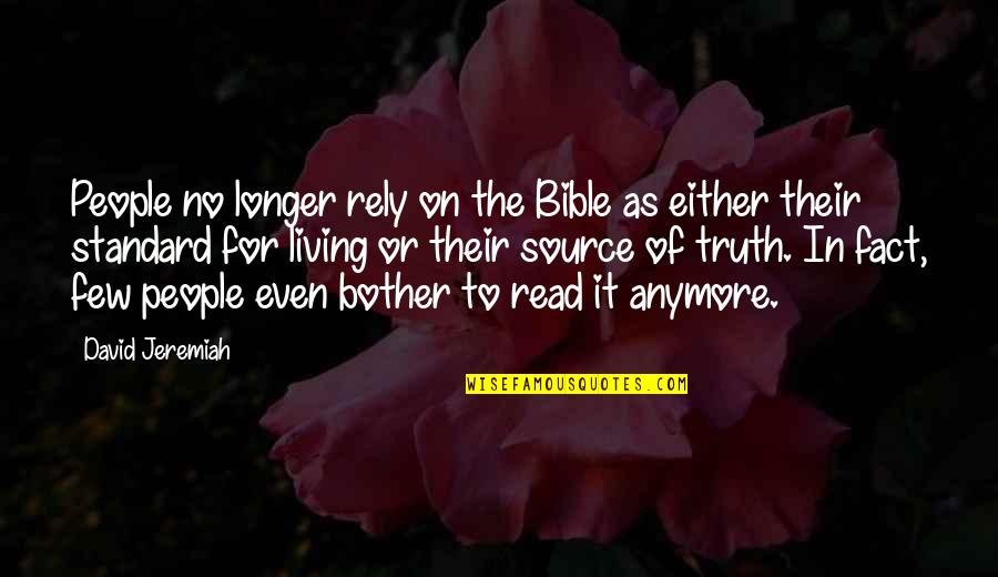 Truth In The Bible Quotes By David Jeremiah: People no longer rely on the Bible as