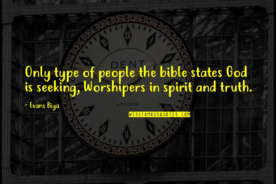 Truth In The Bible Quotes By Evans Biya: Only type of people the bible states God