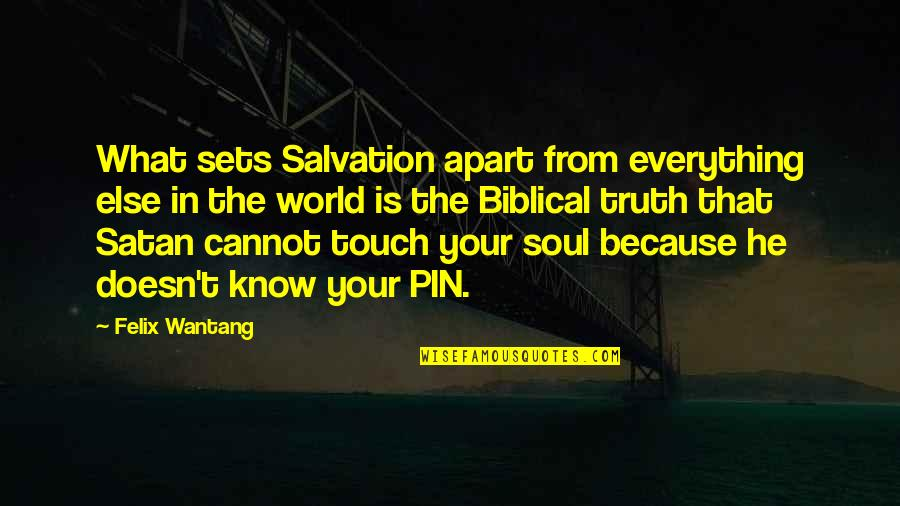 Truth In The Bible Quotes By Felix Wantang: What sets Salvation apart from everything else in