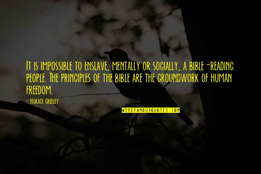 Truth In The Bible Quotes By Horace Greeley: It is impossible to enslave, mentally or socially,