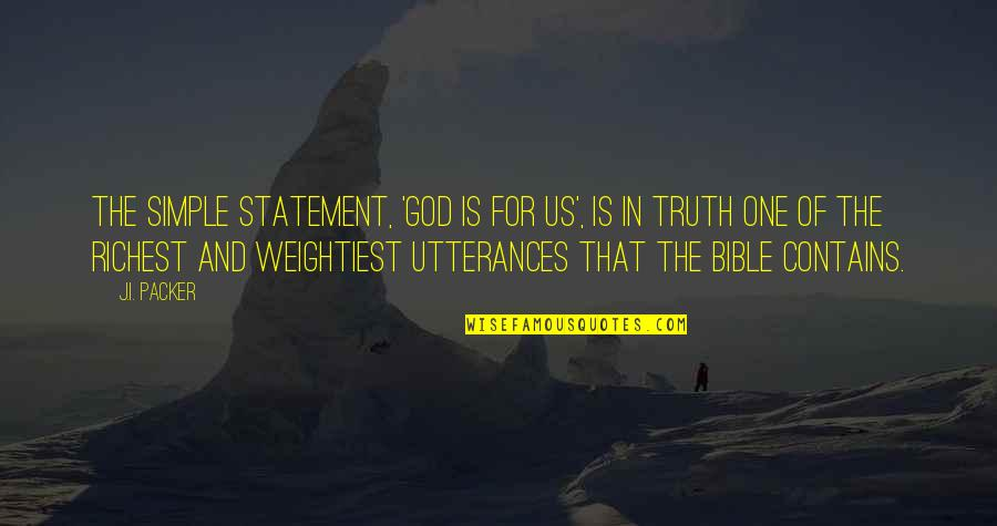 Truth In The Bible Quotes By J.I. Packer: The simple statement, 'God is for us', is