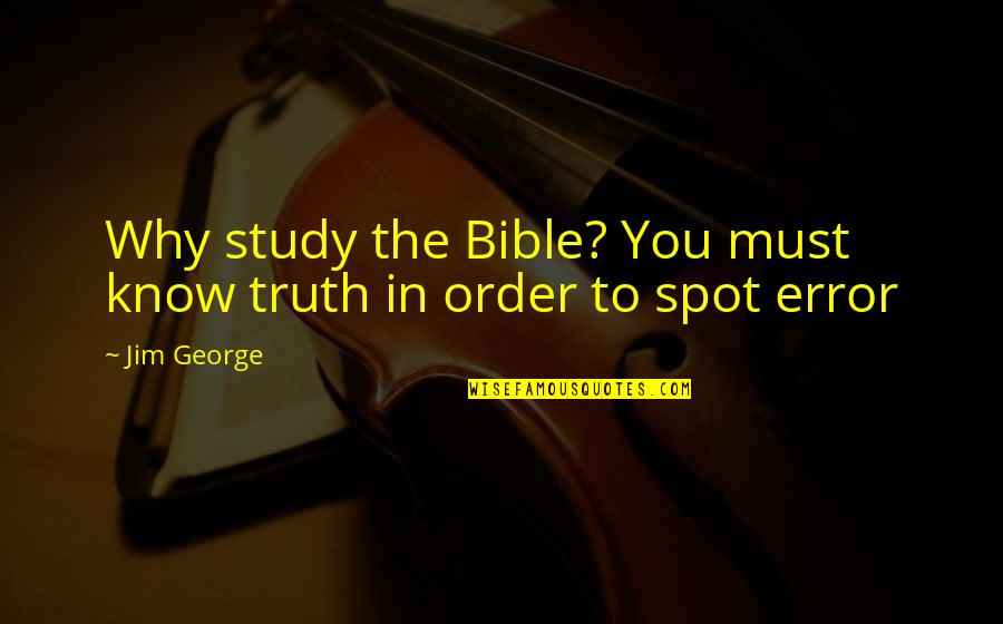 Truth In The Bible Quotes By Jim George: Why study the Bible? You must know truth