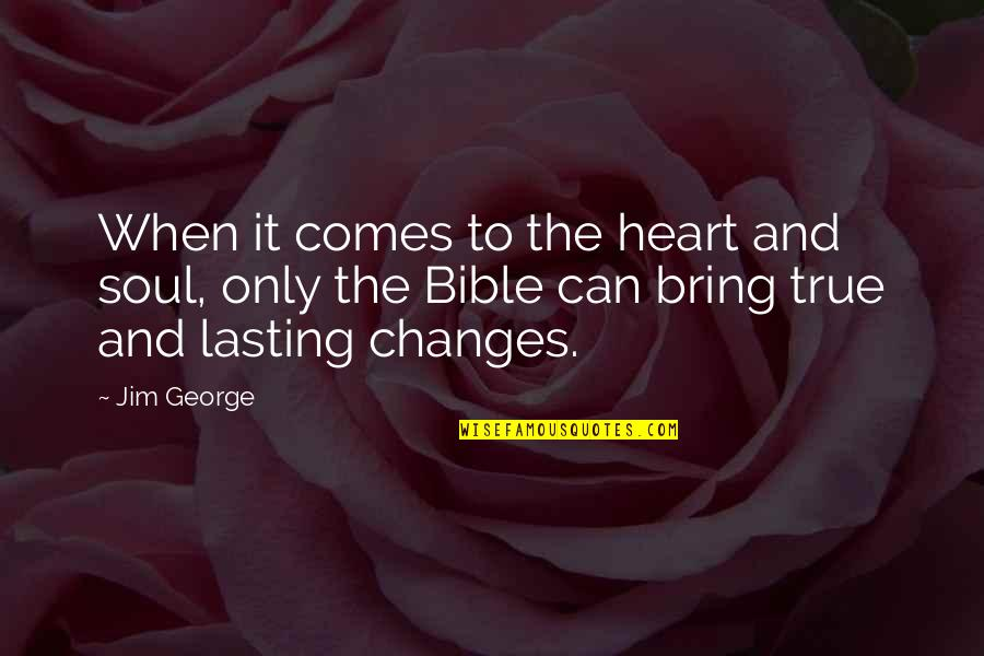 Truth In The Bible Quotes By Jim George: When it comes to the heart and soul,