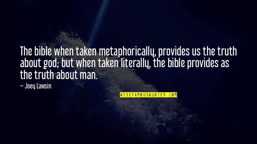Truth In The Bible Quotes By Joey Lawsin: The bible when taken metaphorically, provides us the