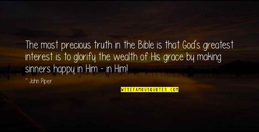 Truth In The Bible Quotes By John Piper: The most precious truth in the Bible is