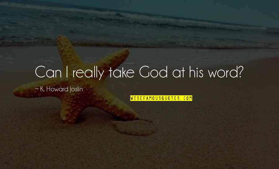 Truth In The Bible Quotes By K. Howard Joslin: Can I really take God at his word?