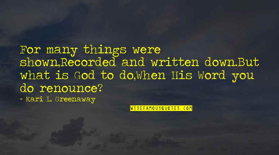 Truth In The Bible Quotes By Kari L. Greenaway: For many things were shown,Recorded and written down.But