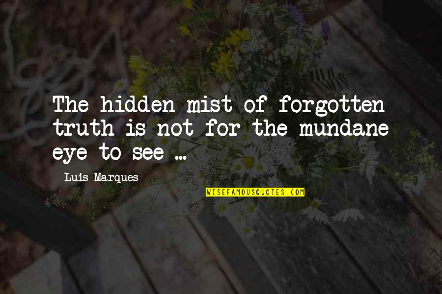 Truth In The Bible Quotes By Luis Marques: The hidden mist of forgotten truth is not