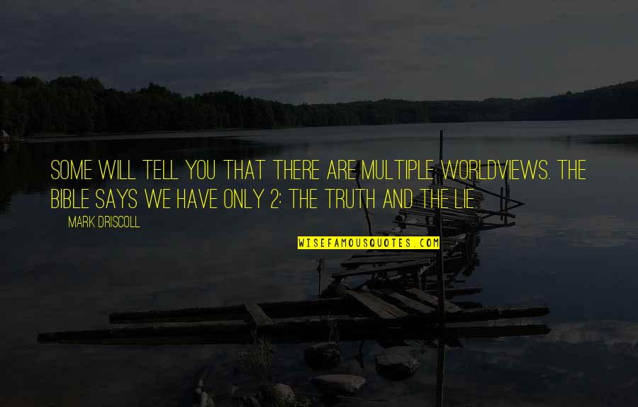 Truth In The Bible Quotes By Mark Driscoll: Some will tell you that there are multiple