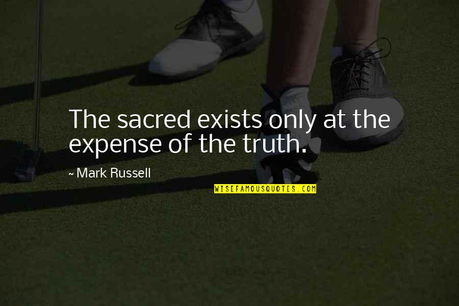 Truth In The Bible Quotes By Mark Russell: The sacred exists only at the expense of