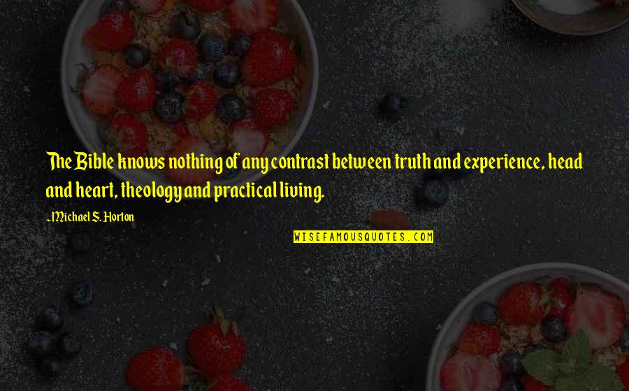 Truth In The Bible Quotes By Michael S. Horton: The Bible knows nothing of any contrast between