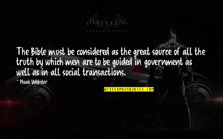 Truth In The Bible Quotes By Noah Webster: The Bible must be considered as the great
