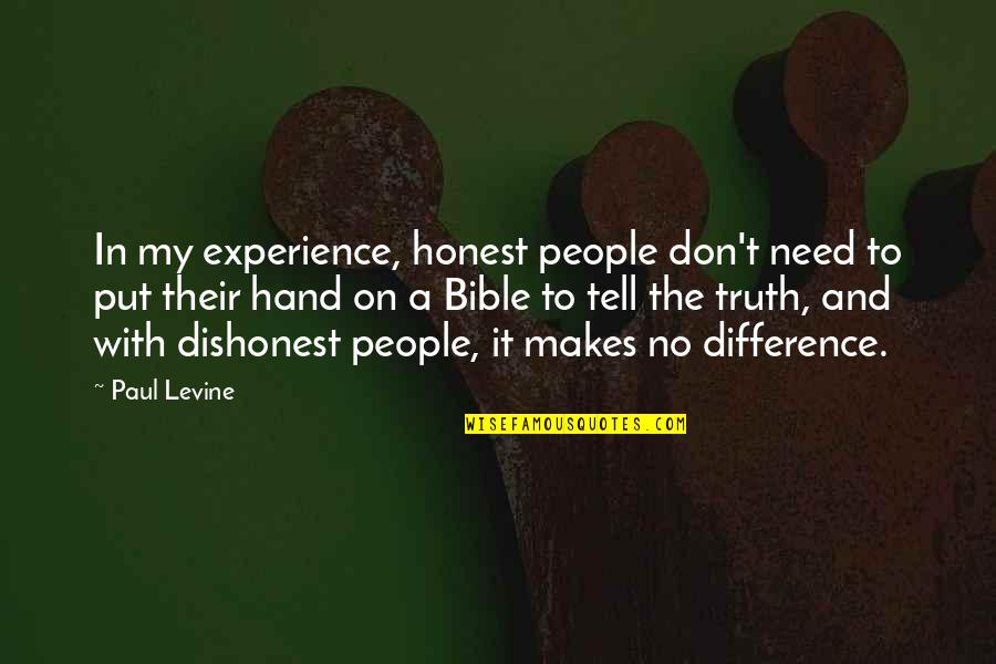Truth In The Bible Quotes By Paul Levine: In my experience, honest people don't need to